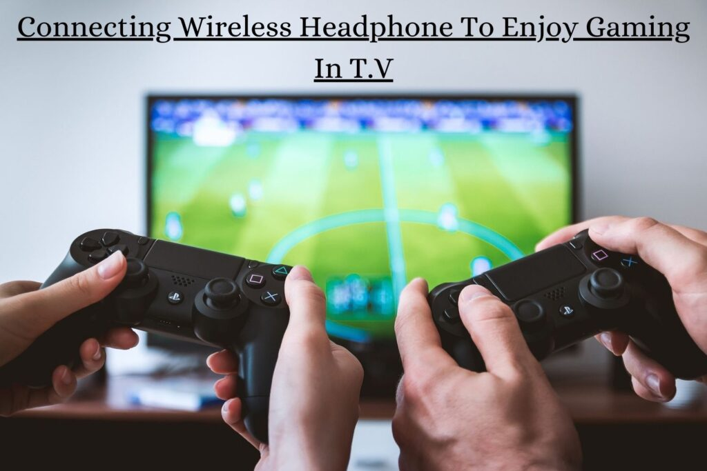 Connecting Wireless Earphones To A T.V