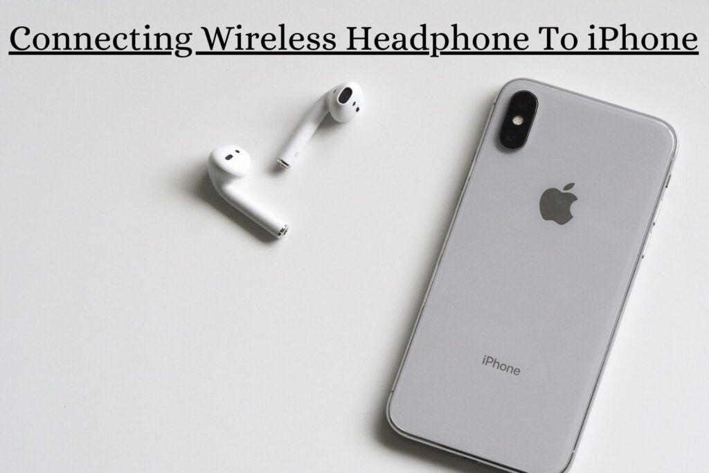 Connecting Wireless Earphones To iPhones | How to connect to wireless headphones