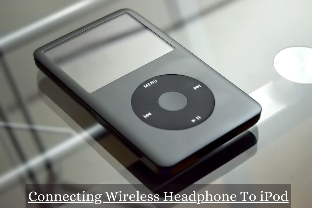 Connecting Wireless Earphones To An iPod