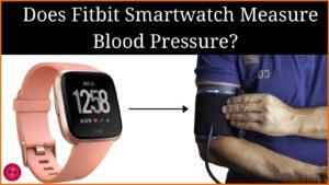 Does Fitbit Smartwatch Measure Blood Pressure