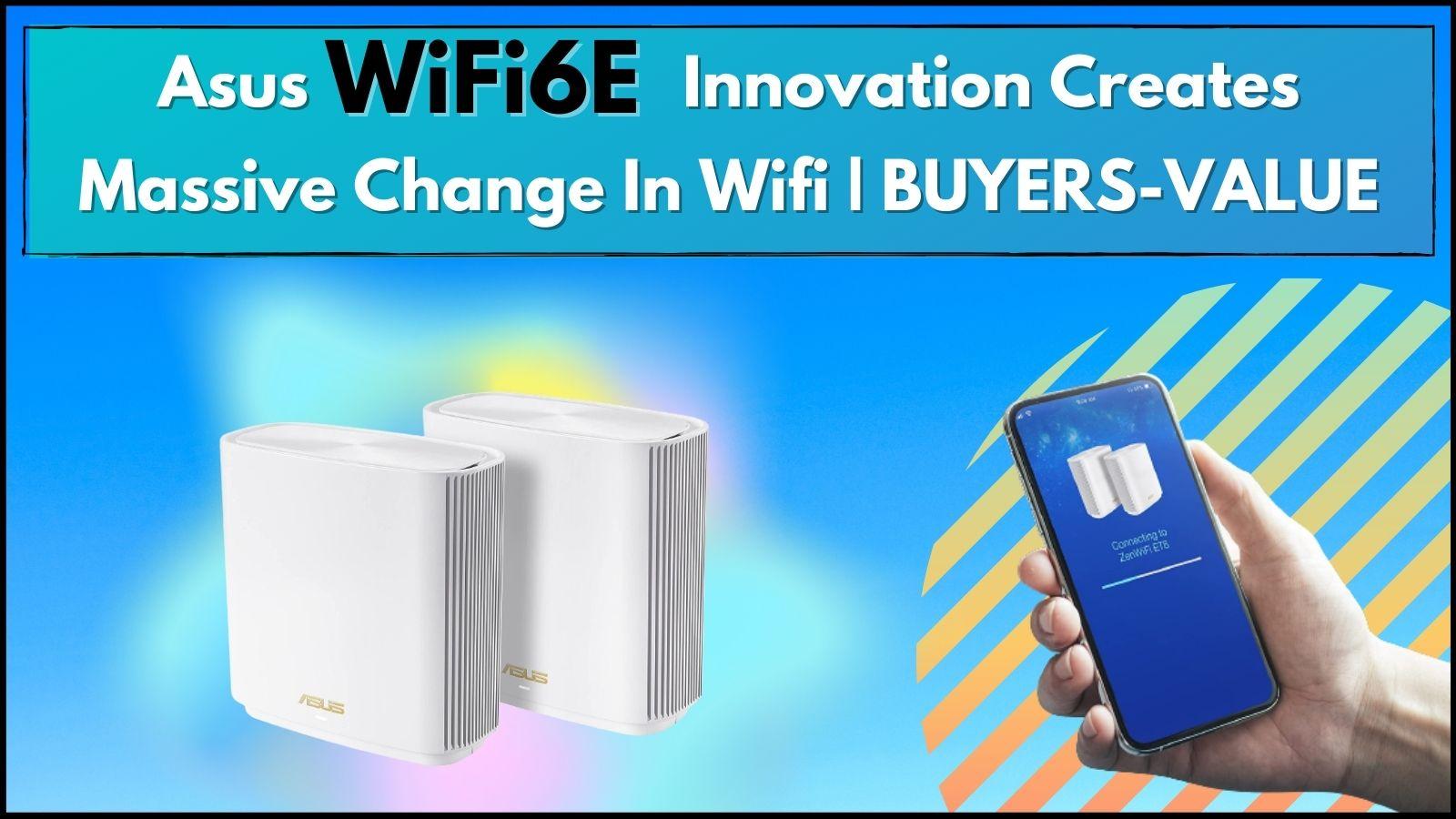 Asus WiFi6E Innovation Creates Massive Change In Wifi