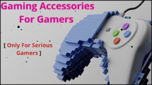 Gaming Accessories For Gamers (Only Serious Gamers)