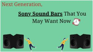Multi-Dimensional Sony SoundBars That You May Want Now