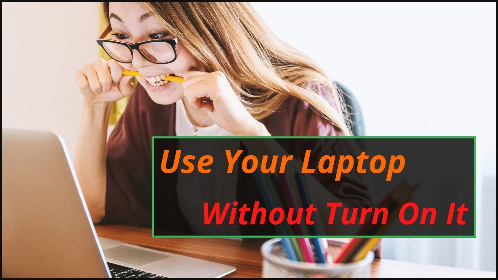 Use Laptop Without Turn On It