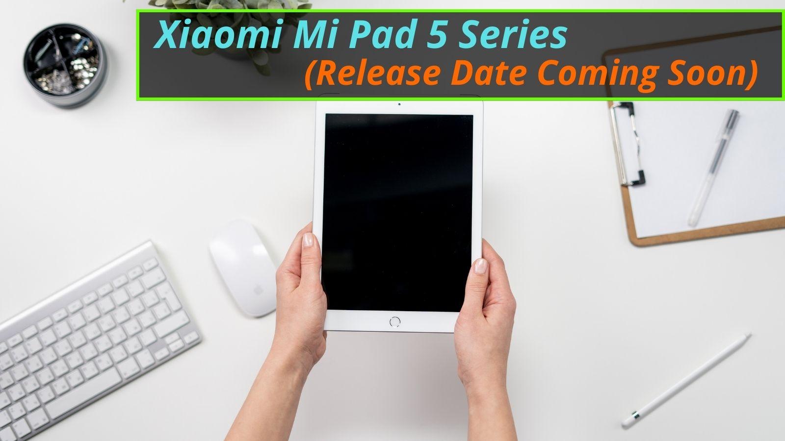 Xiaomi Mi Pad 5 Series Release Date Coming Soon