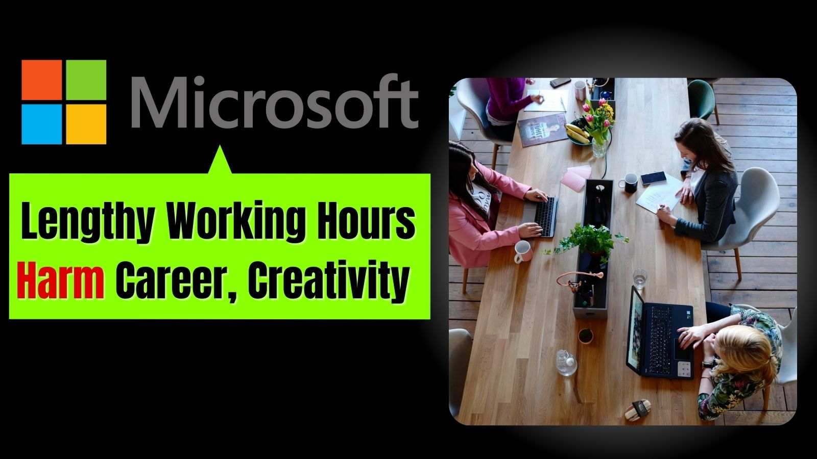 Microsoft Says Lengthy Working Hours Harm Careers